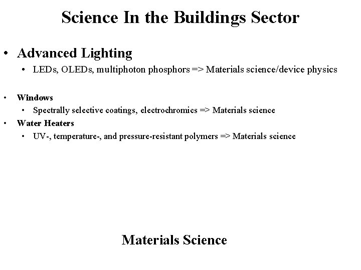 Science In the Buildings Sector • Advanced Lighting • LEDs, OLEDs, multiphoton phosphors =>