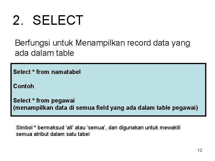 2. SELECT Berfungsi untuk Menampilkan record data yang ada dalam table Select * from