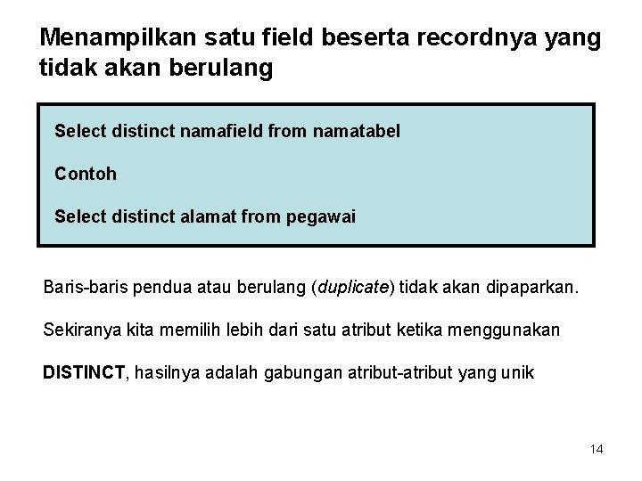 Menampilkan satu field beserta recordnya yang tidak akan berulang Select distinct namafield from namatabel