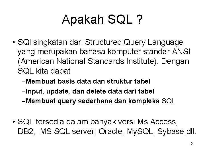 Apakah SQL ? • SQl singkatan dari Structured Query Language yang merupakan bahasa komputer