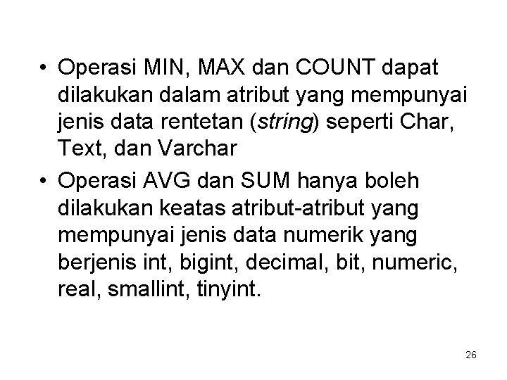 • Operasi MIN, MAX dan COUNT dapat dilakukan dalam atribut yang mempunyai jenis
