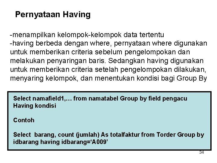 Pernyataan Having -menampilkan kelompok-kelompok data tertentu -having berbeda dengan where, pernyataan where digunakan untuk