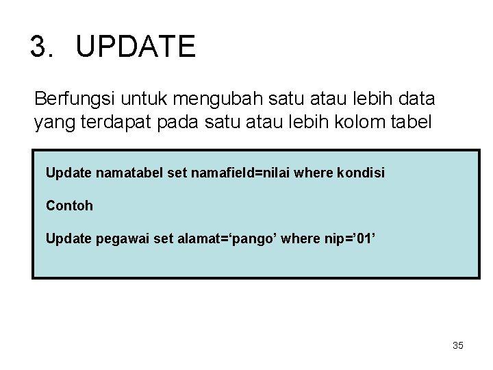 3. UPDATE Berfungsi untuk mengubah satu atau lebih data yang terdapat pada satu atau