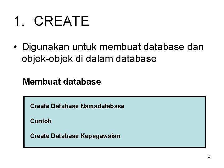 1. CREATE • Digunakan untuk membuat database dan objek-objek di dalam database Membuat database