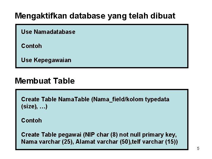 Mengaktifkan database yang telah dibuat Use Namadatabase Contoh Use Kepegawaian Membuat Table Create Table