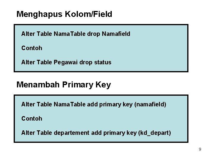 Menghapus Kolom/Field Alter Table Nama. Table drop Namafield Contoh Alter Table Pegawai drop status