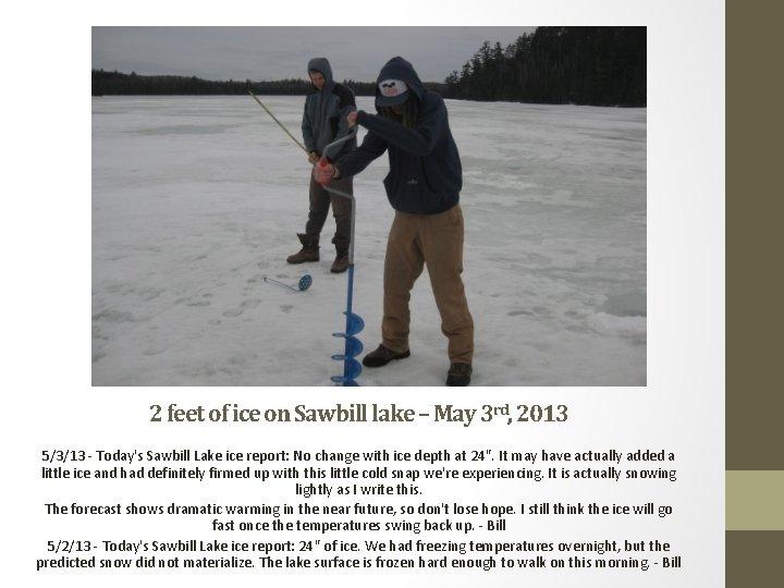 2 feet of ice on Sawbill lake – May 3 rd, 2013 5/3/13 -