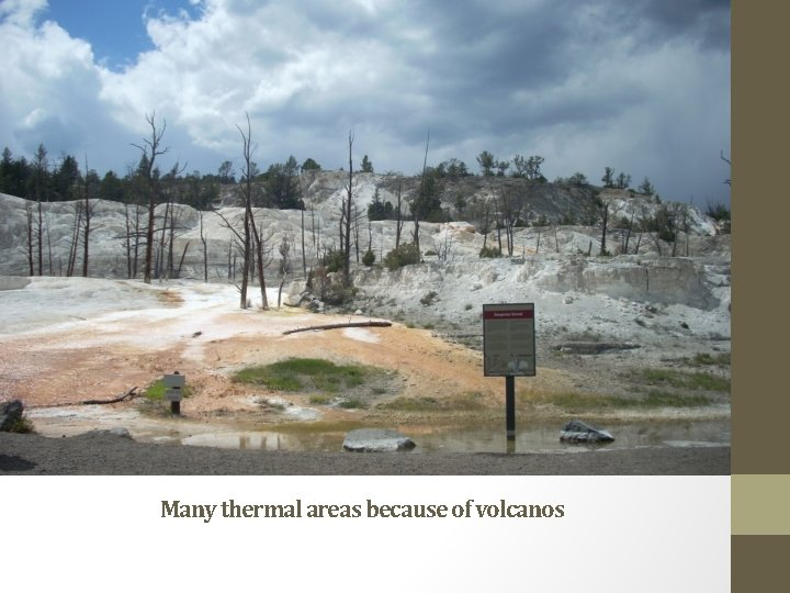 Many thermal areas because of volcanos