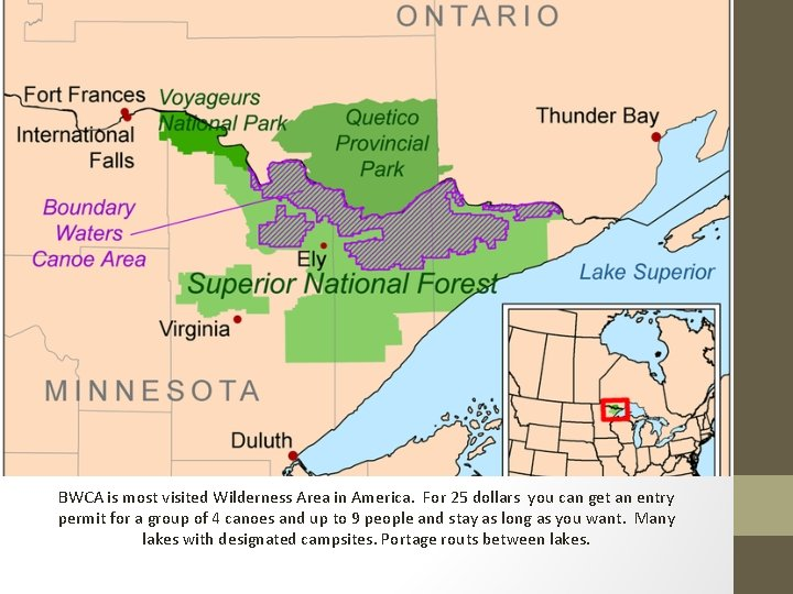 Boundary Waters Canoe Area Wilderness (BWCA) BWCA is most visited Wilderness Area in America.