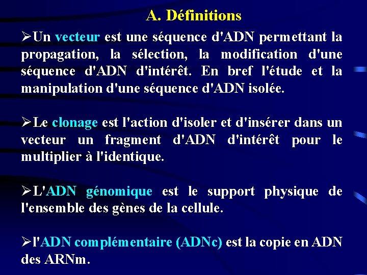 A. Définitions ØUn vecteur est une séquence d'ADN permettant la propagation, la sélection, la