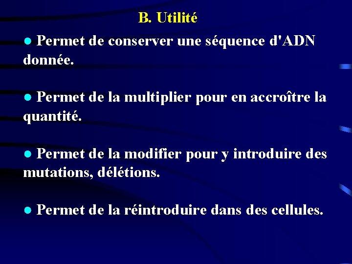 B. Utilité ● Permet de conserver une séquence d'ADN donnée. ● Permet de la
