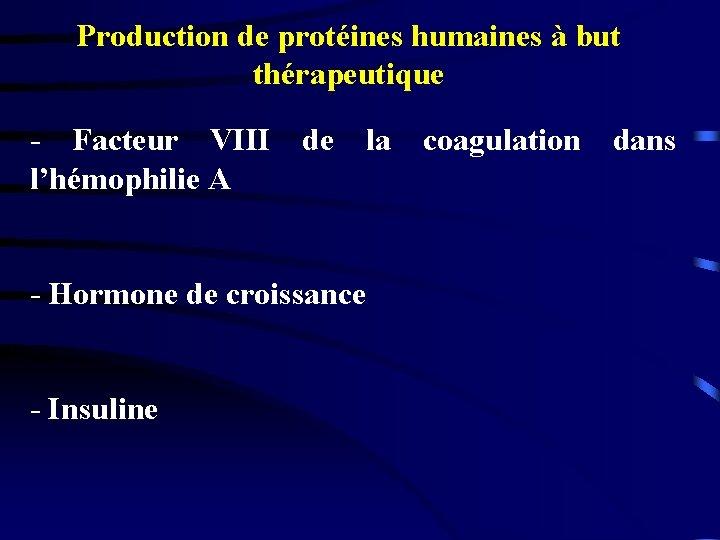 Production de protéines humaines à but thérapeutique - Facteur VIII de la coagulation dans