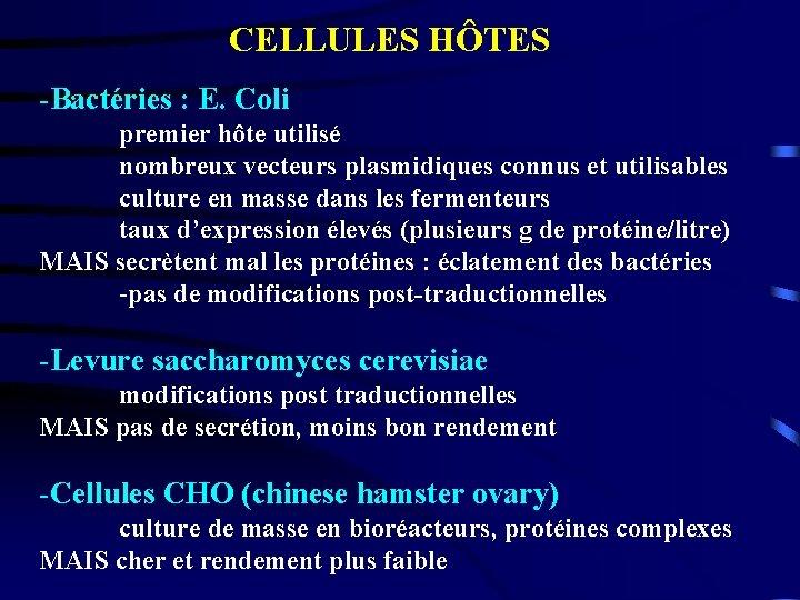 CELLULES HÔTES -Bactéries : E. Coli premier hôte utilisé nombreux vecteurs plasmidiques connus et