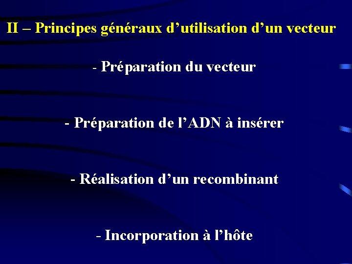 II – Principes généraux d'utilisation d'un vecteur - Préparation du vecteur - Préparation de