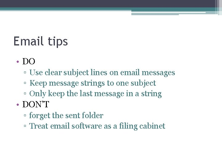 Email tips • DO ▫ Use clear subject lines on email messages ▫ Keep
