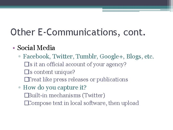 Other E-Communications, cont. • Social Media ▫ Facebook, Twitter, Tumblr, Google+, Blogs, etc. �Is