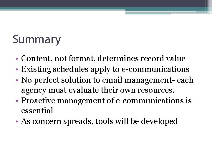 Summary • Content, not format, determines record value • Existing schedules apply to e-communications