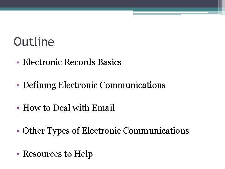 Outline • Electronic Records Basics • Defining Electronic Communications • How to Deal with