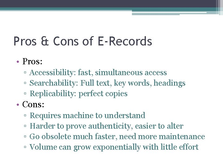 Pros & Cons of E-Records • Pros: ▫ Accessibility: fast, simultaneous access ▫ Searchability: