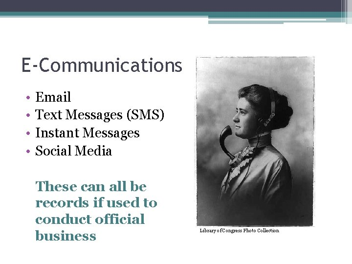 E-Communications • • Email Text Messages (SMS) Instant Messages Social Media These can all
