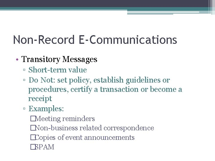 Non-Record E-Communications • Transitory Messages ▫ Short-term value ▫ Do Not: set policy, establish
