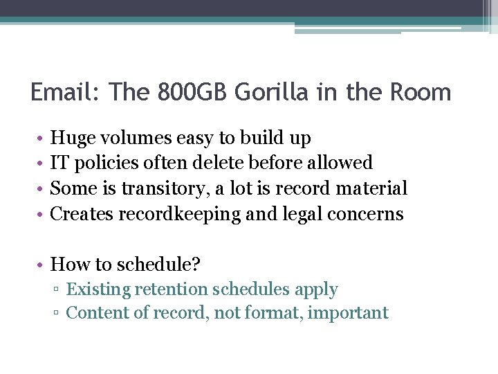 Email: The 800 GB Gorilla in the Room • • Huge volumes easy to