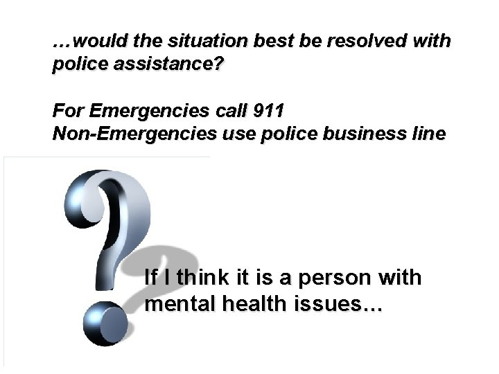 …would the situation best be resolved with police assistance? For Emergencies call 911 Non-Emergencies