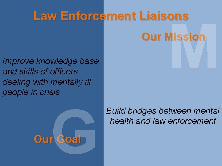 Law Enforcement Liaisons M Our Mission Improve knowledge base and skills of officers dealing