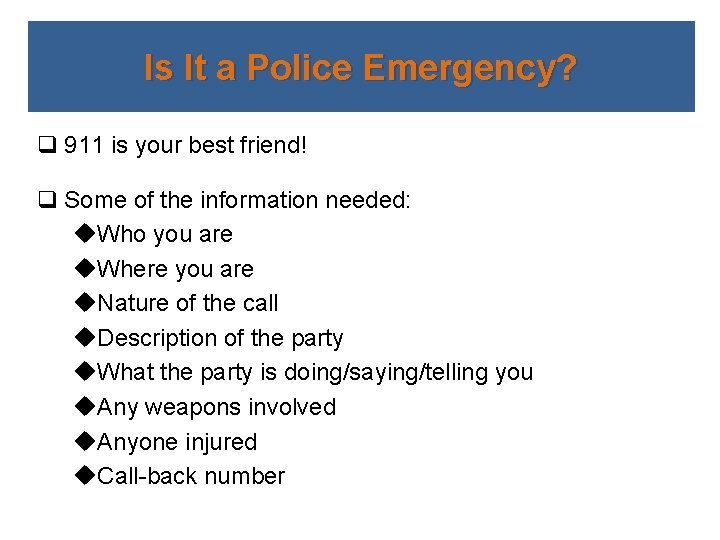 Is It a Police Emergency? q 911 is your best friend! q Some of