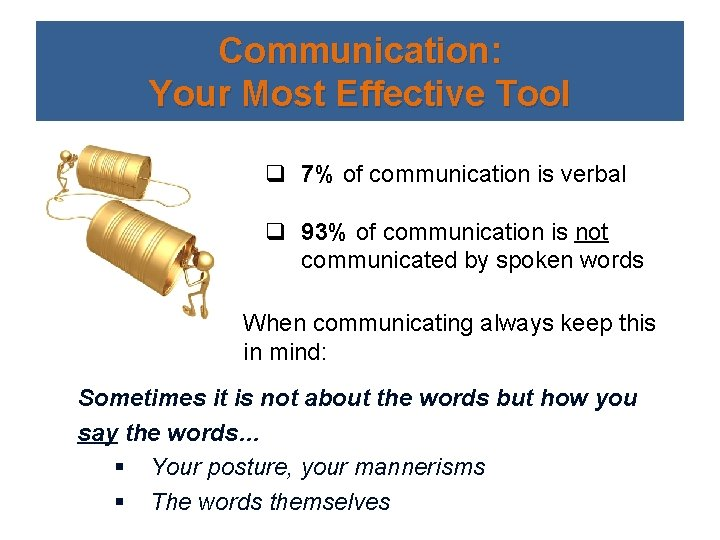 Communication: Your Most Effective Tool q 7% of communication is verbal q 93% of