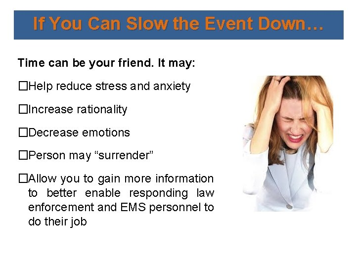 If You Can Slow the Event Down… Time can be your friend. It may: