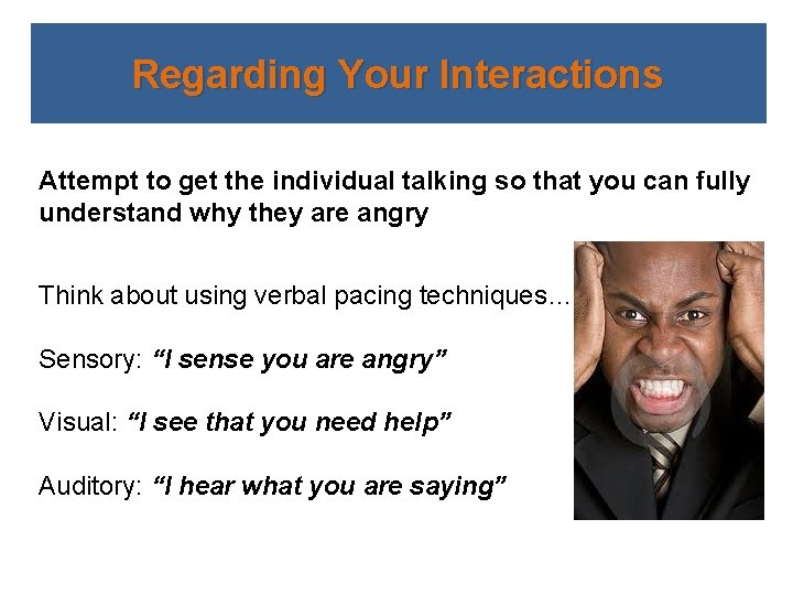Regarding Your Interactions Attempt to get the individual talking so that you can fully