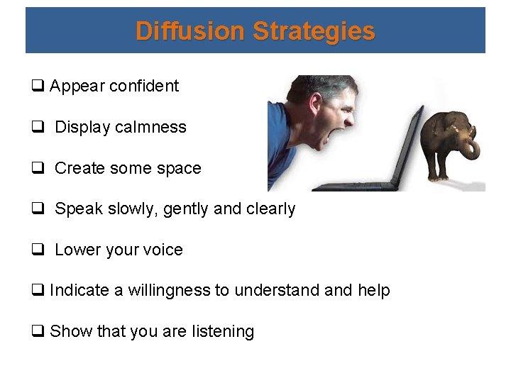 Diffusion Strategies q Appear confident q Display calmness q Create some space q Speak