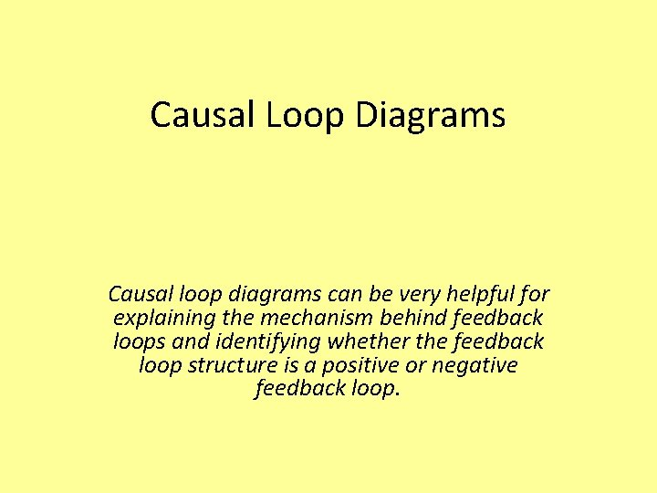 Causal Loop Diagrams Causal loop diagrams can be very helpful for explaining the mechanism