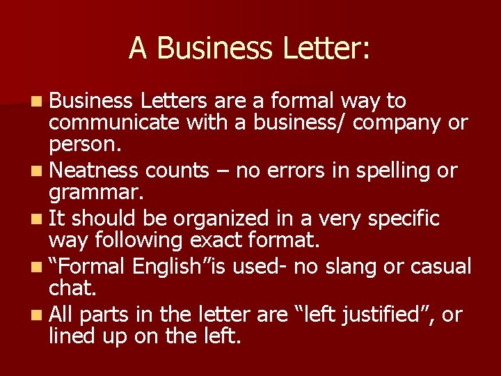 A Business Letter: n Business Letters are a formal way to communicate with a
