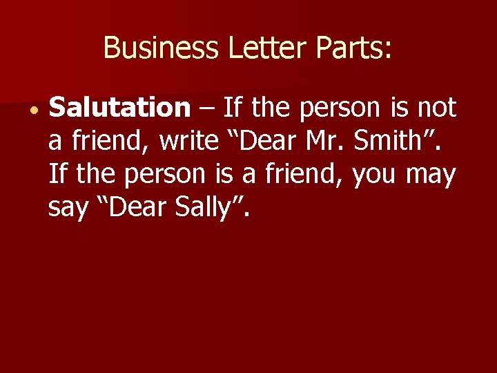 """Business Letter Parts: Salutation – If the person is not a friend, write """"Dear"""