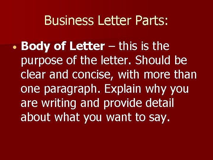 Business Letter Parts: Body of Letter – this is the purpose of the letter.