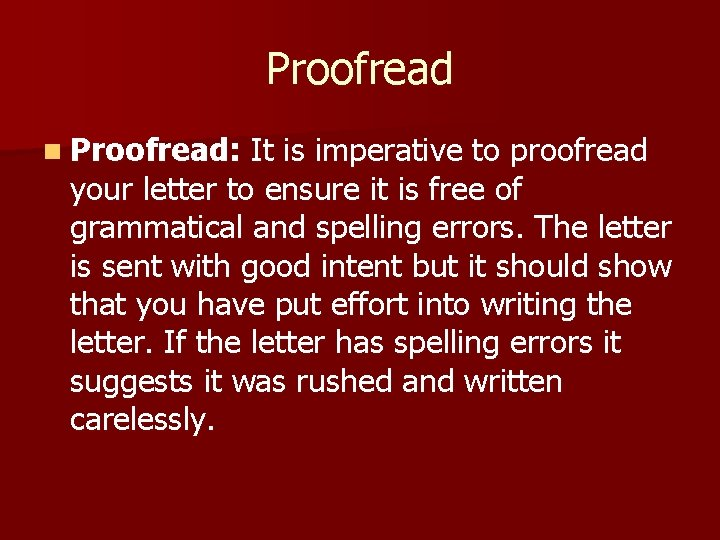 Proofread n Proofread: It is imperative to proofread your letter to ensure it is