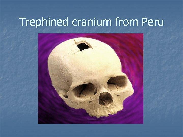 Trephined cranium from Peru