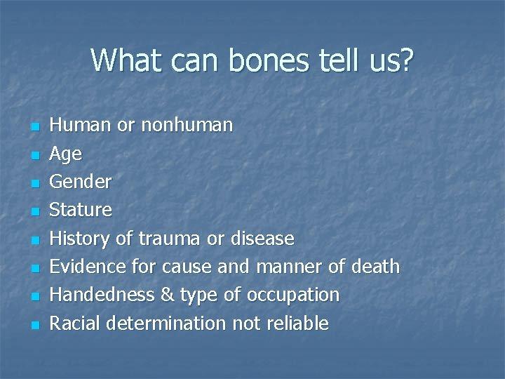 What can bones tell us? n n n n Human or nonhuman Age Gender