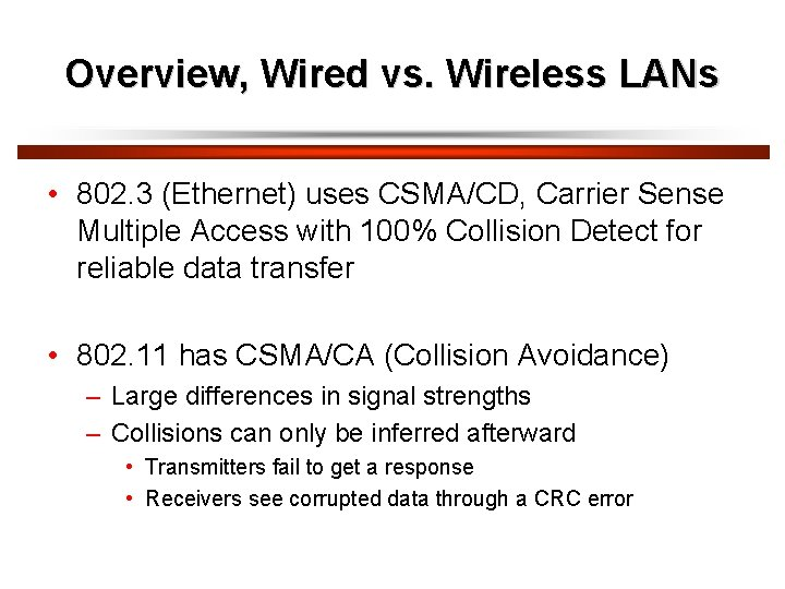 Overview, Wired vs. Wireless LANs • 802. 3 (Ethernet) uses CSMA/CD, Carrier Sense Multiple
