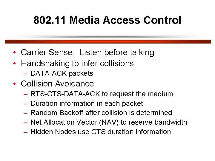 802. 11 Media Access Control • Carrier Sense: Listen before talking • Handshaking to