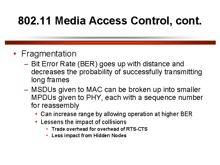 802. 11 Media Access Control, cont. • Fragmentation – Bit Error Rate (BER) goes