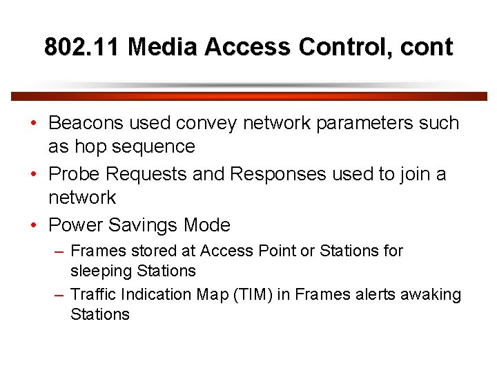 802. 11 Media Access Control, cont • Beacons used convey network parameters such as