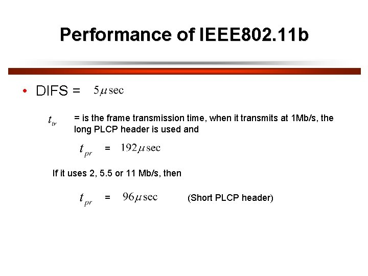 Performance of IEEE 802. 11 b • DIFS = = is the frame transmission