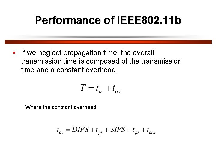 Performance of IEEE 802. 11 b • If we neglect propagation time, the overall