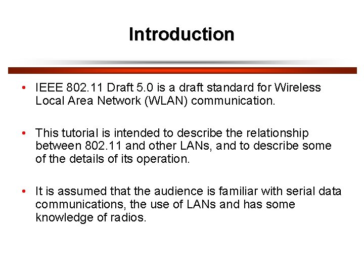 Introduction • IEEE 802. 11 Draft 5. 0 is a draft standard for Wireless