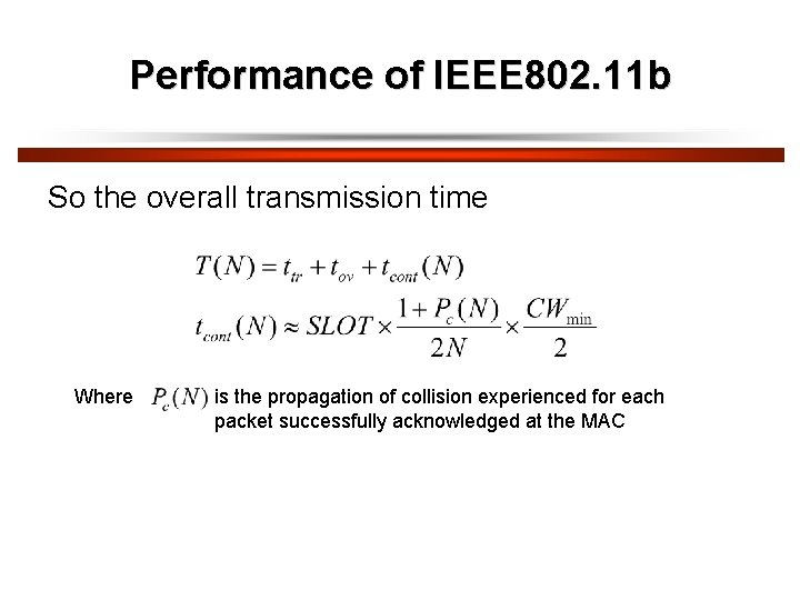 Performance of IEEE 802. 11 b So the overall transmission time Where is the