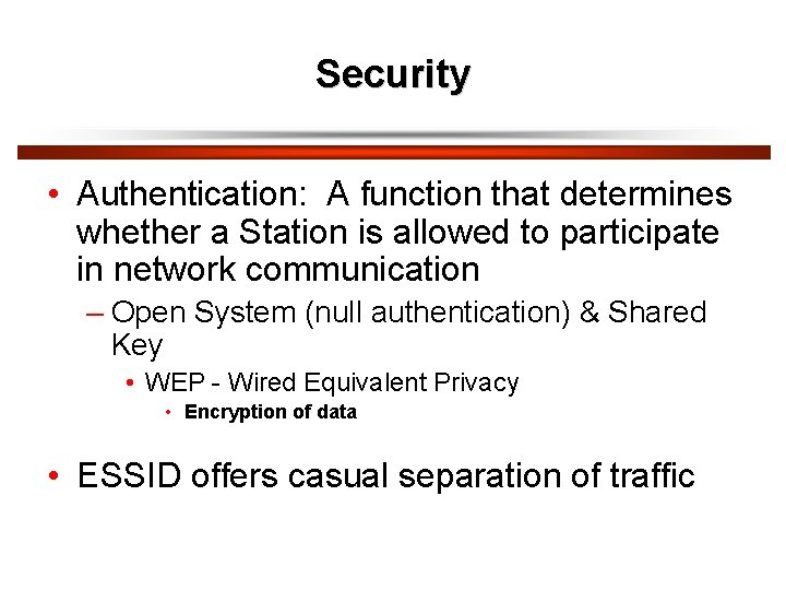 Security • Authentication: A function that determines whether a Station is allowed to participate
