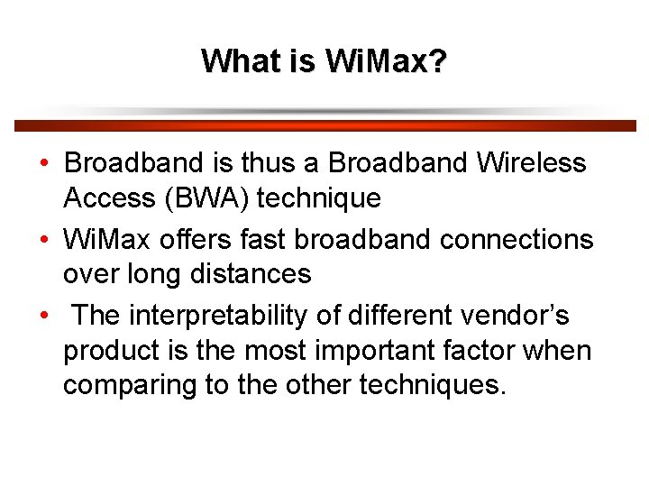 What is Wi. Max? • Broadband is thus a Broadband Wireless Access (BWA) technique